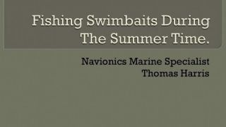 "Navionics Webinar: ""Fishing Swimbaits During the Summer Months"" with Thomas Harris"