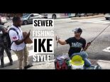 Sewer Fishing with Ike in Philly
